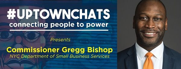UptownChats with Commissioner Gregg Bishop of the NYC Department of Small Business Services