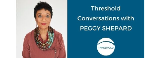 Peggy Shepard Interviewed on the Threshold Podcast – September 15, 2020